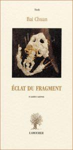 Bai Chuan, Eclat du fragment et autres sanwen, , l'Amourier éditions, 2002